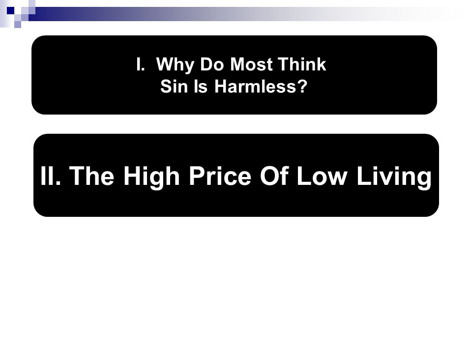 I. Why Do Most Think Sin Is Harmless II. The High Price Of Low Living
