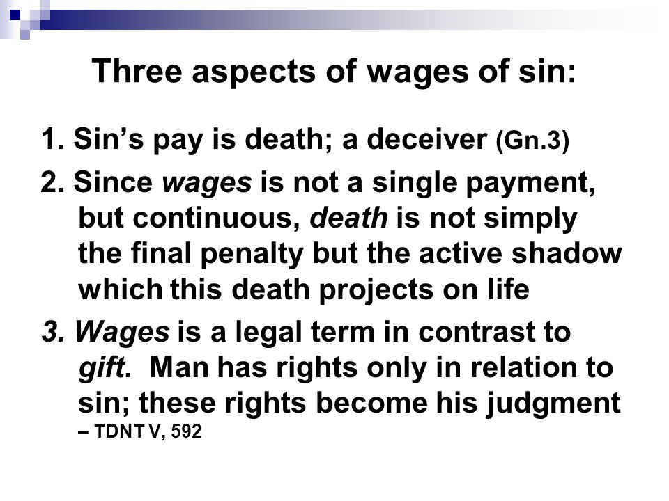Three aspects of wages of sin: 1. Sin's pay is death; a deceiver (Gn.3) 2.