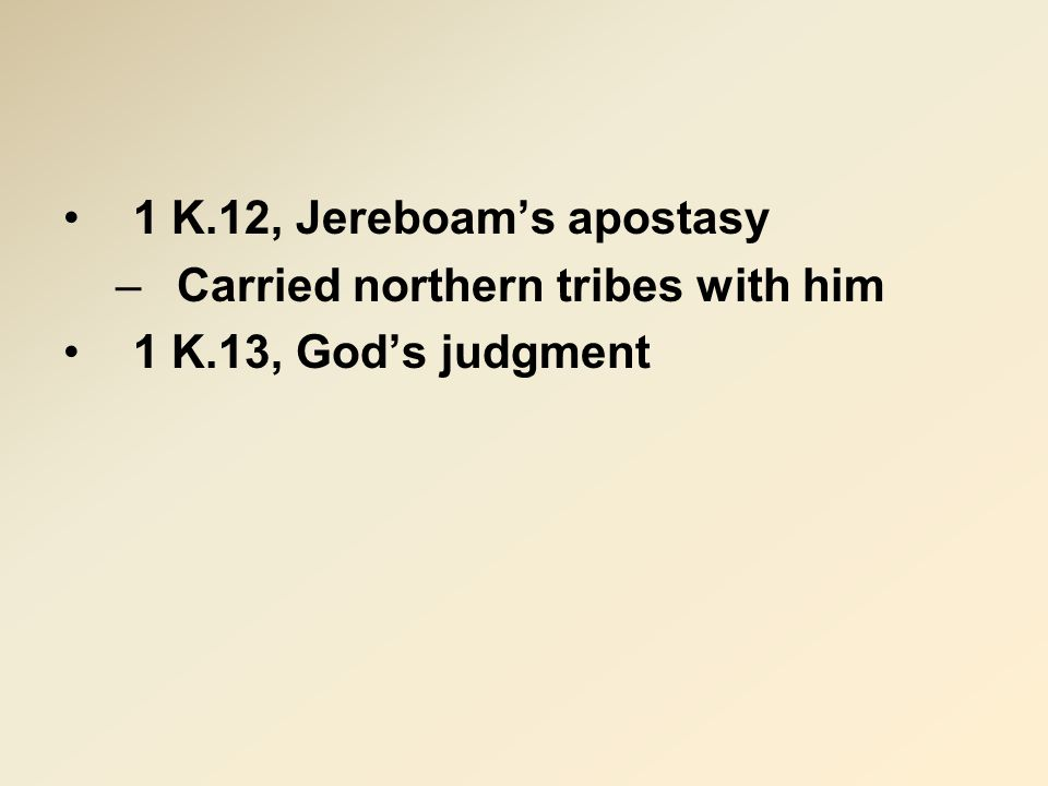 1 K.12, Jereboam's apostasy –Carried northern tribes with him 1 K.13, God's judgment