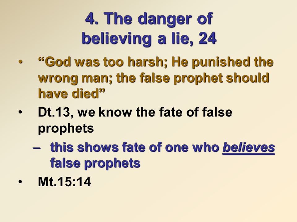 """4. The danger of believing a lie, 24 """"God was too harsh; He punished the wrong man; the false prophet should have died""""""""God was too harsh; He punished"""