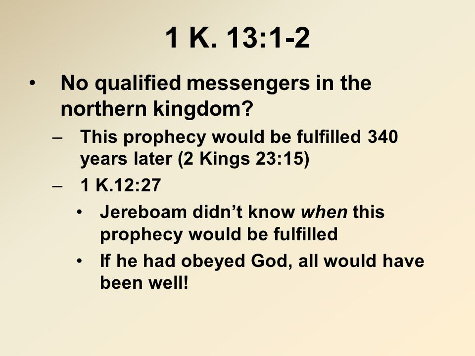 1 K. 13:1-2 No qualified messengers in the northern kingdom.