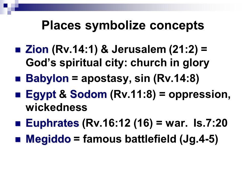 Places symbolize concepts Zion Zion (Rv.14:1) & Jerusalem (21:2) = God's spiritual city: church in glory Babylon Babylon = apostasy, sin (Rv.14:8) Egy