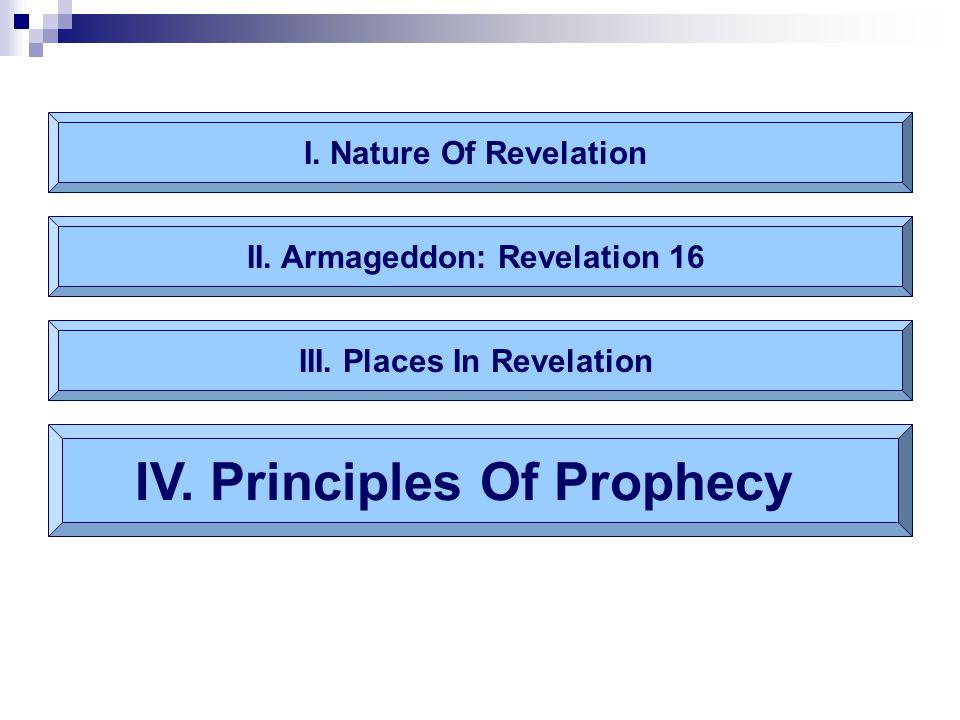 I. Nature Of Revelation II. Armageddon: Revelation 16 IV. Principles Of Prophecy III. Places In Revelation
