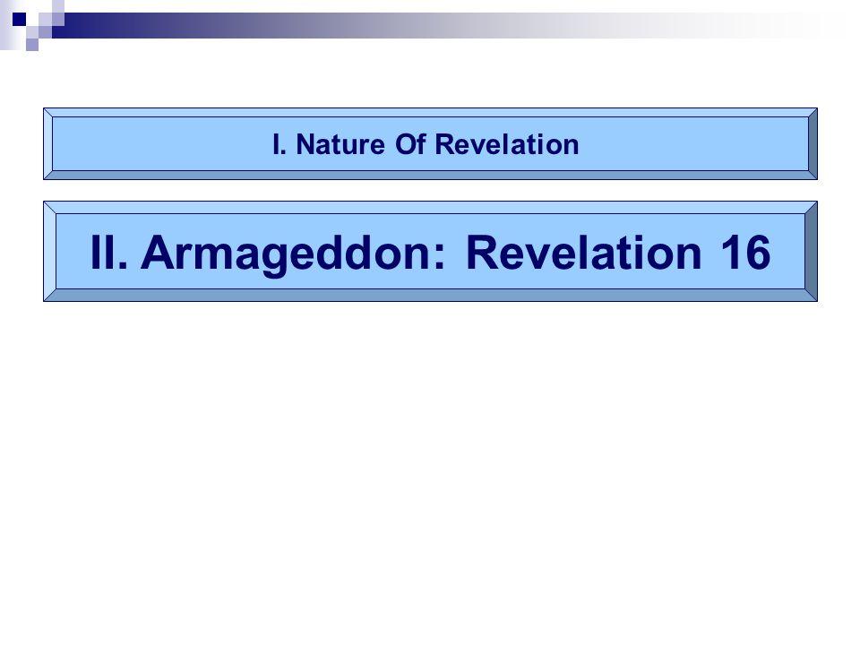 Bowls of wrath (Rv.16) Six bowls (1-16)  Euphrates dries up; makes way for kings (12)  Three unclean spirits (13-14)  Harmageddon Seventh bowl (17-21) Armageddon