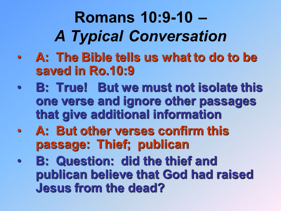 Romans 10:9-10 – A Typical Conversation A: The Bible tells us what to do to be saved in Ro.10:9A: The Bible tells us what to do to be saved in Ro.10:9