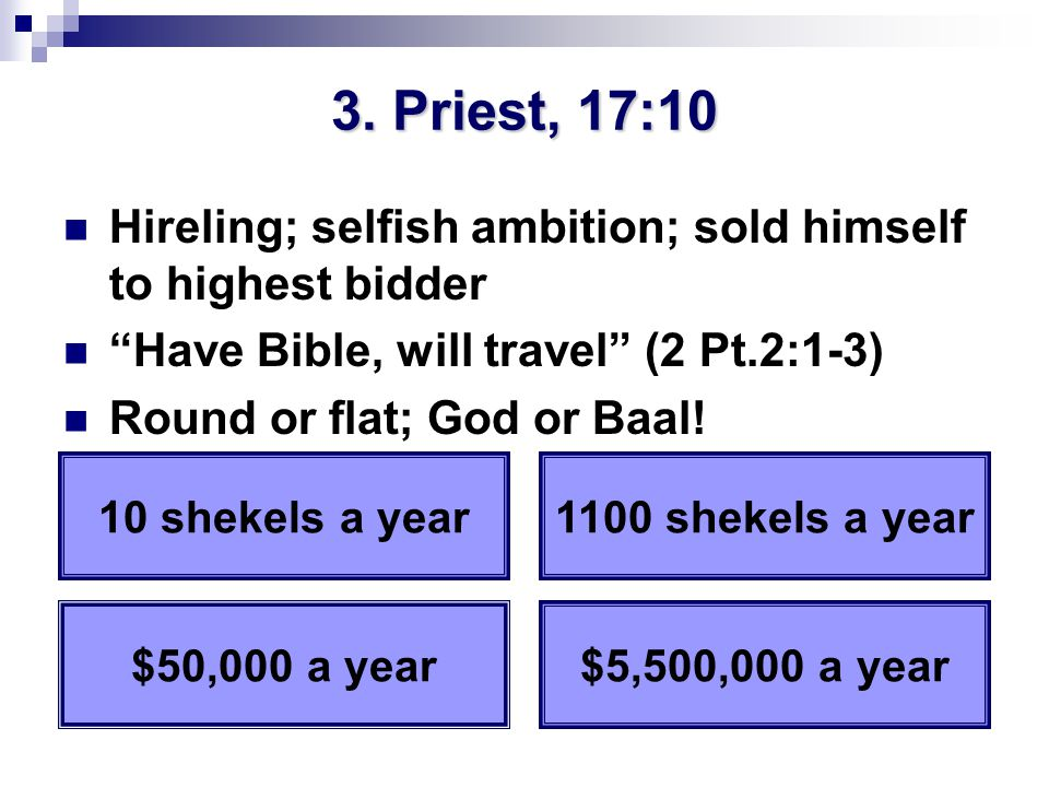 """3. Priest, 17:10 Hireling; selfish ambition; sold himself to highest bidder """"Have Bible, will travel"""" (2 Pt.2:1-3) Round or flat; God or Baal! 10 shek"""