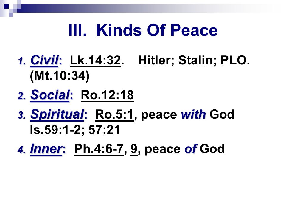 III. Kinds Of Peace 1. Civil : 1. Civil : Lk.14:32.