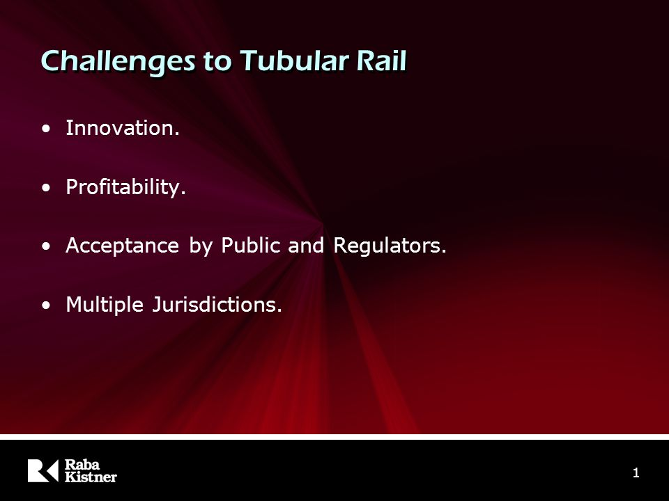 Challenges to Tubular Rail Innovation. Profitability. Acceptance by Public and Regulators. Multiple Jurisdictions. 1
