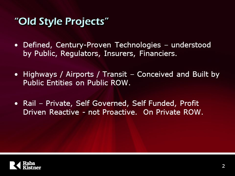 "2 ""Old Style Projects"" Defined, Century-Proven Technologies – understood by Public, Regulators, Insurers, Financiers. Highways / Airports / Transit –"