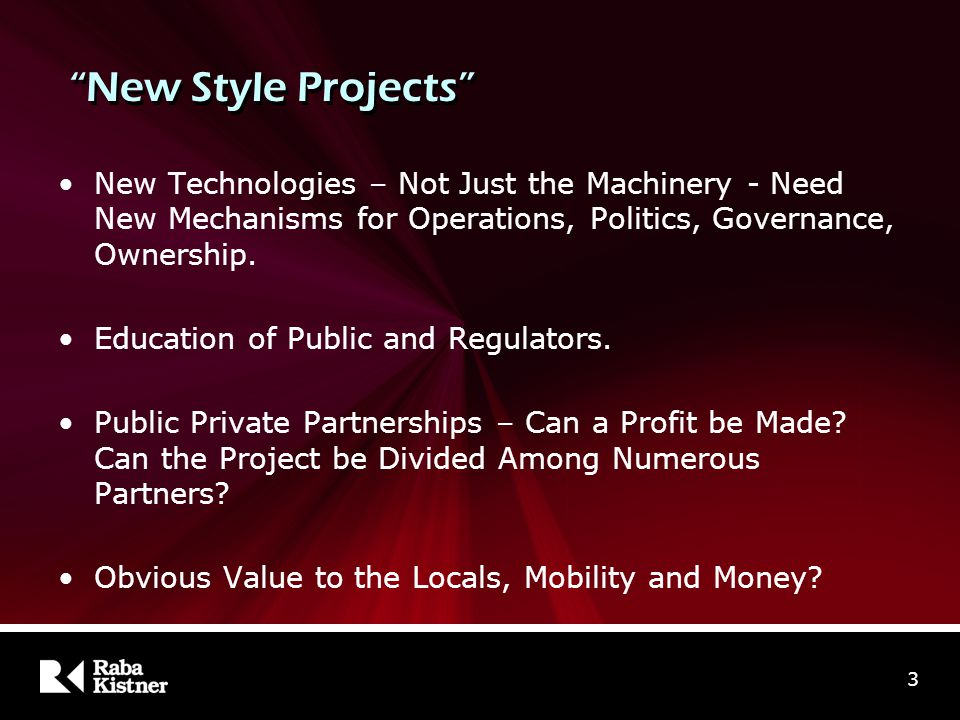 "3 ""New Style Projects"" New Technologies – Not Just the Machinery - Need New Mechanisms for Operations, Politics, Governance, Ownership. Education of P"