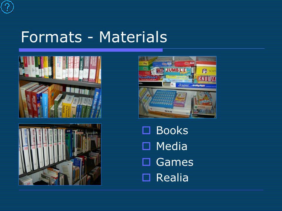 Formats - Materials  Books  Media  Games  Realia