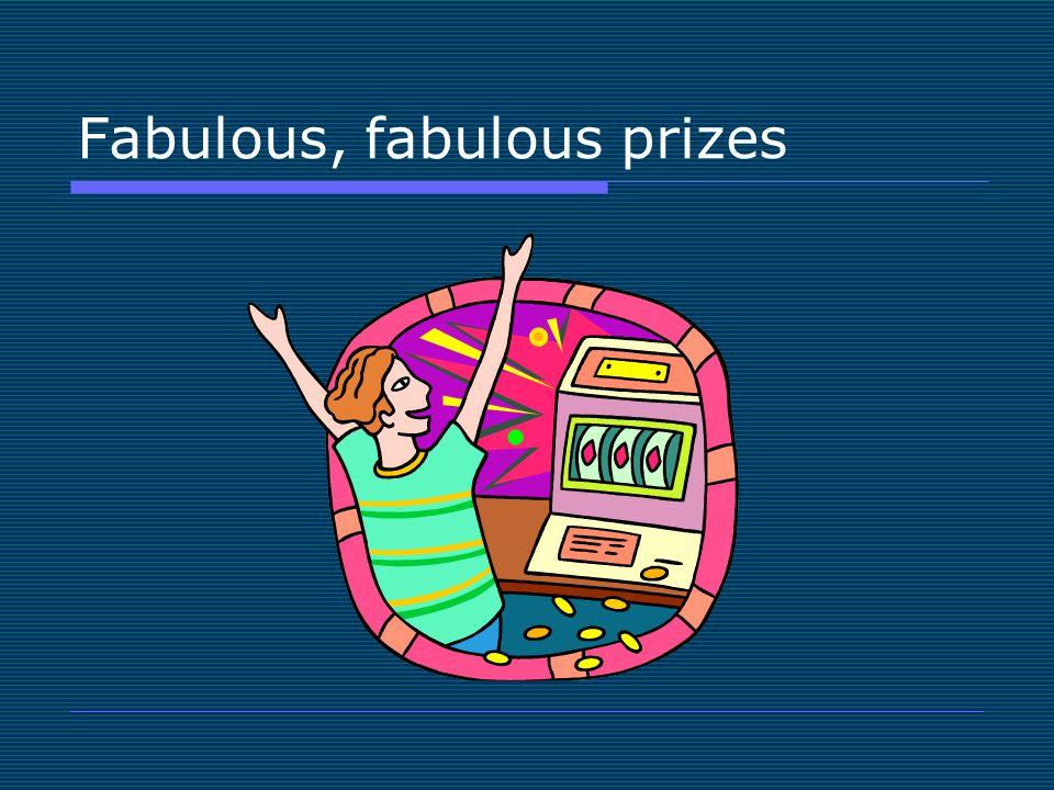 Fabulous, fabulous prizes