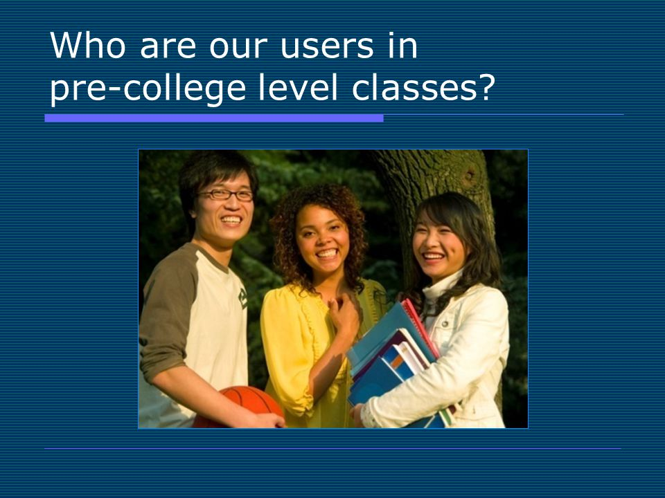Who are our users in pre-college level classes