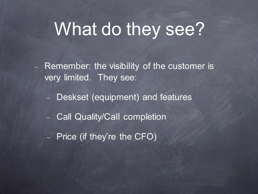 What do they see. Remember: the visibility of the customer is very limited.