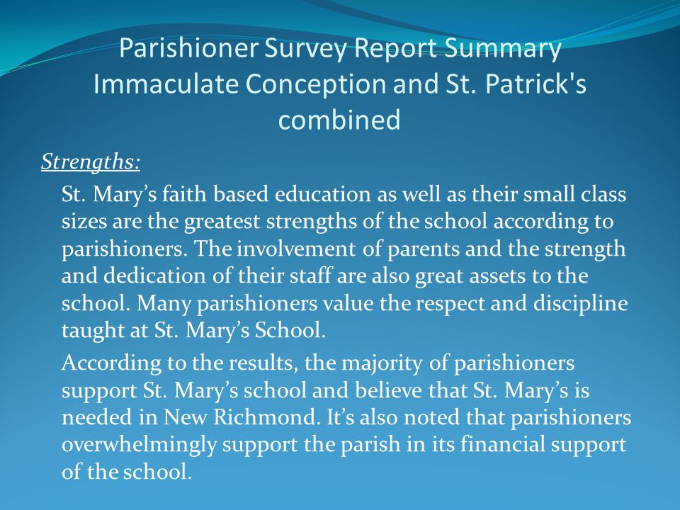 Parishioner Survey Report Summary Immaculate Conception and St. Patrick's combined Strengths: St. Mary's faith based education as well as their small