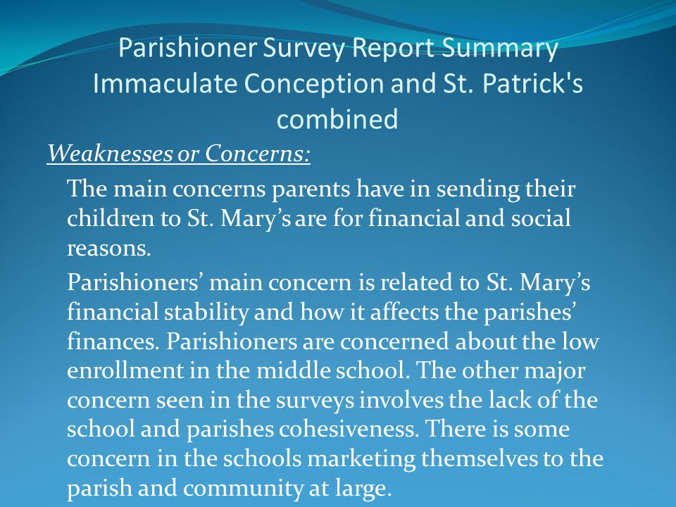Parishioner Survey Report Summary Immaculate Conception and St. Patrick's combined Weaknesses or Concerns: The main concerns parents have in sending t
