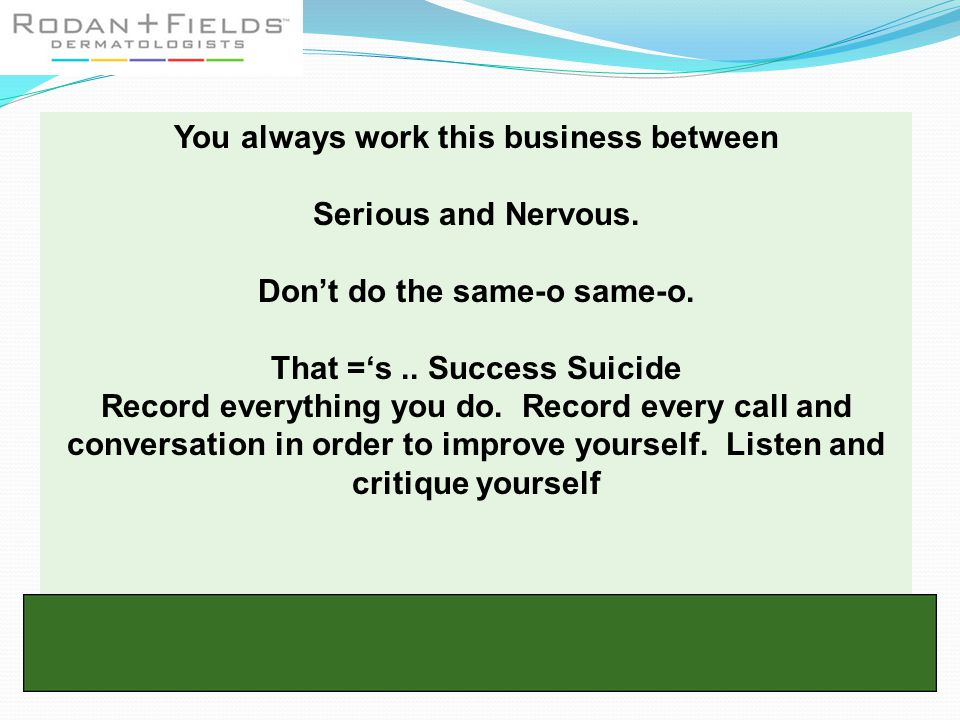You always work this business between Serious and Nervous.