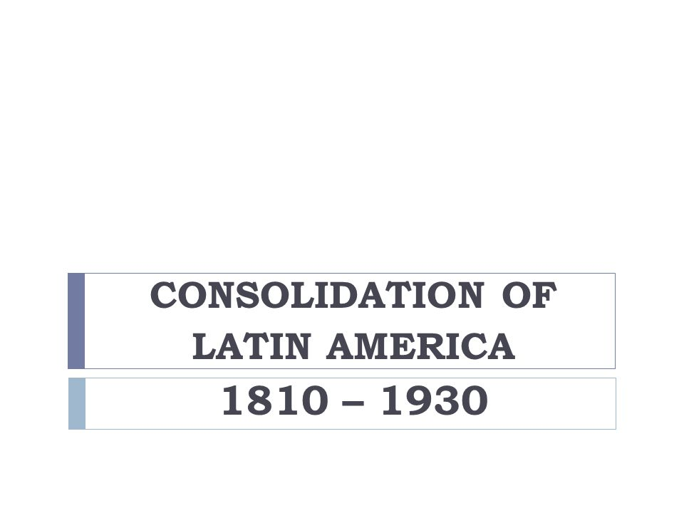 THEMES Latin America in the 19th century – Shaped by internal divisions – Threats from foreign imperialism – Cross border disputes Its political leaders – Tended to begin as liberals, democrats – Ended up often as dictators – Shaped in the era of Enlightenment beliefs – Accepted concepts common in the West Progress Property Rights New nations – Faced problems inherited from their colonial past – Largely dependent on the international economic system