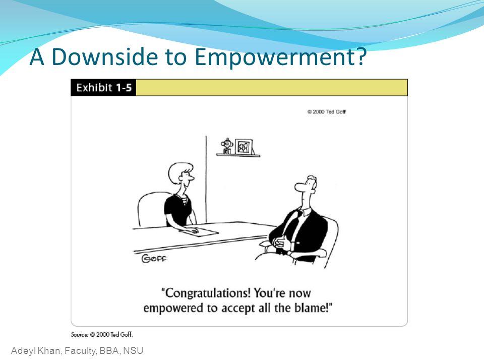 Adeyl Khan, Faculty, BBA, NSU A Downside to Empowerment?