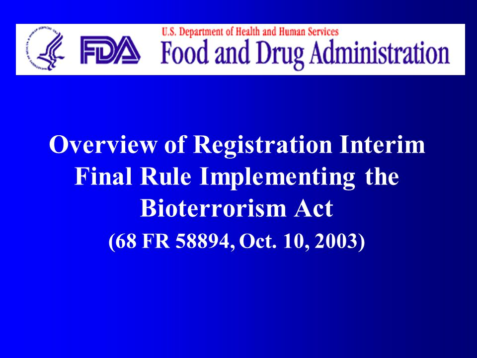 Overview of Registration Interim Final Rule Implementing the Bioterrorism Act (68 FR 58894, Oct. 10, 2003)