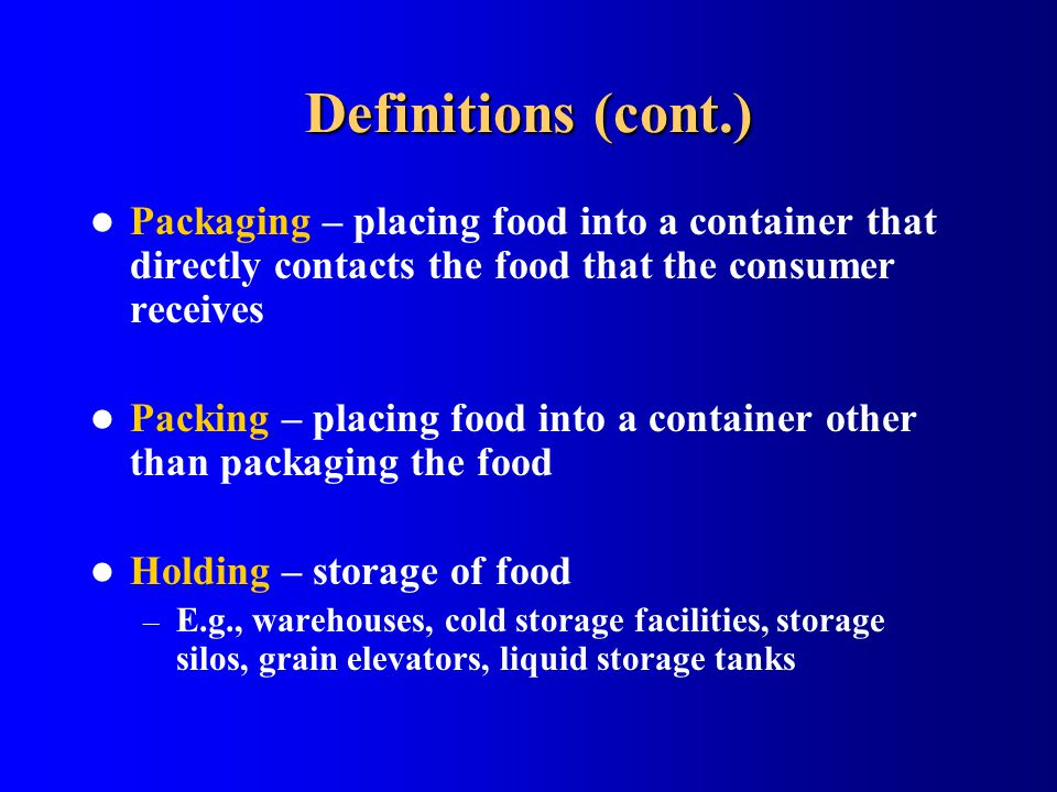 Definitions (cont.) Packaging – placing food into a container that directly contacts the food that the consumer receives Packing – placing food into a