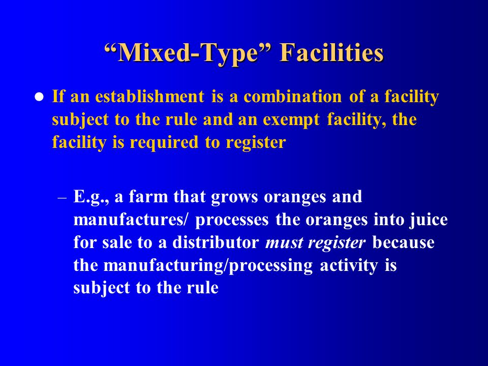 """Mixed-Type"" Facilities If an establishment is a combination of a facility subject to the rule and an exempt facility, the facility is required to reg"