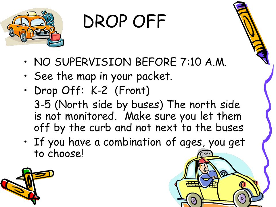 DROP OFF You must arrive by 7:20 in order to be served breakfast.