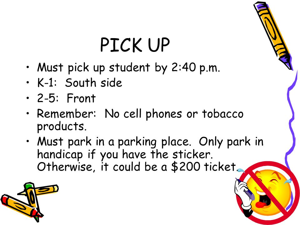 PICK UP Must pick up student by 2:40 p.m.