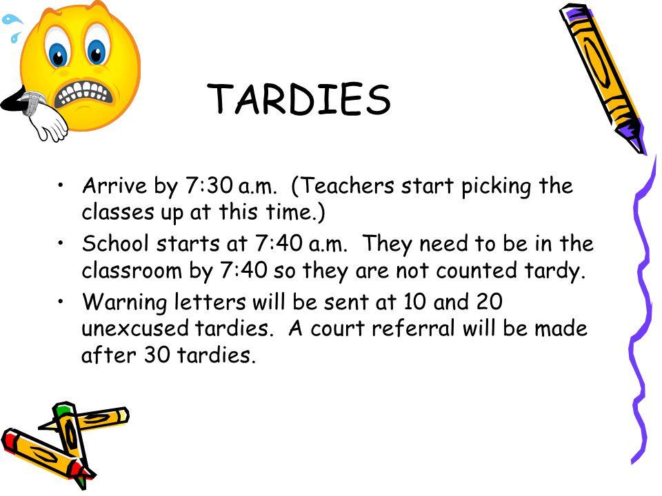 TARDIES Arrive by 7:30 a.m.