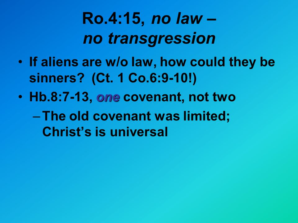 Ro.4:15, no law – no transgression If aliens are w/o law, how could they be sinners.