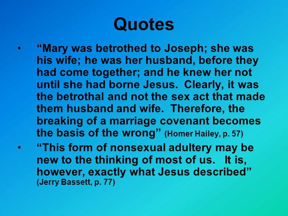 Quotes Mary was betrothed to Joseph; she was his wife; he was her husband, before they had come together; and he knew her not until she had borne Jesus.