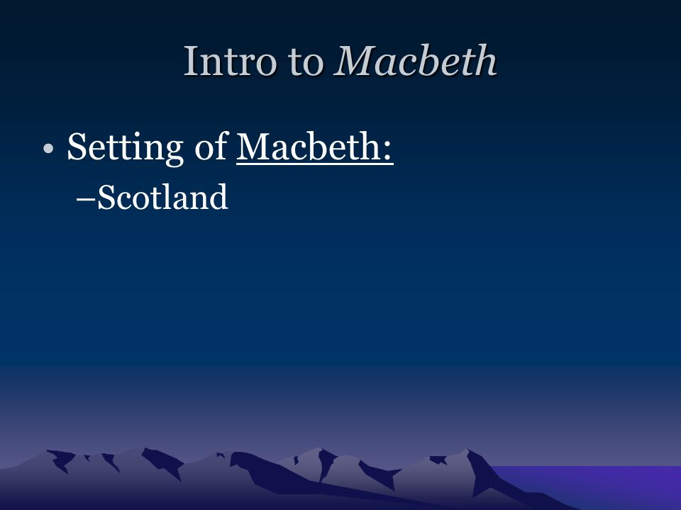Intro to Macbeth Dramatic Irony: –when the audience knows something that the characters do not.