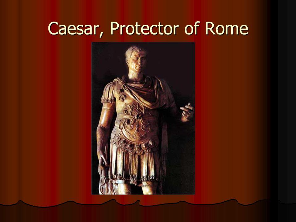 Caesar, Protector of Rome
