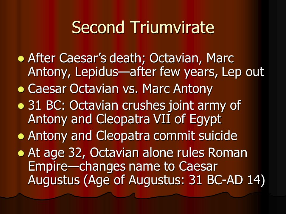 Second Triumvirate After Caesar's death; Octavian, Marc Antony, Lepidus—after few years, Lep out After Caesar's death; Octavian, Marc Antony, Lepidus—
