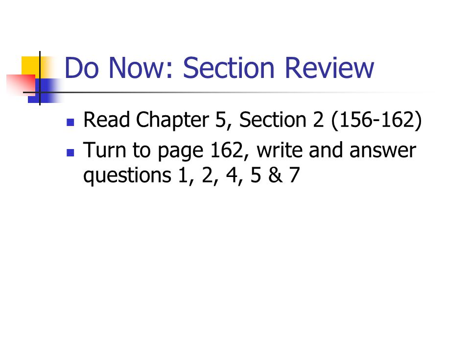Do Now: Section Review Read Chapter 5, Section 2 (156-162) Turn to page 162, write and answer questions 1, 2, 4, 5 & 7