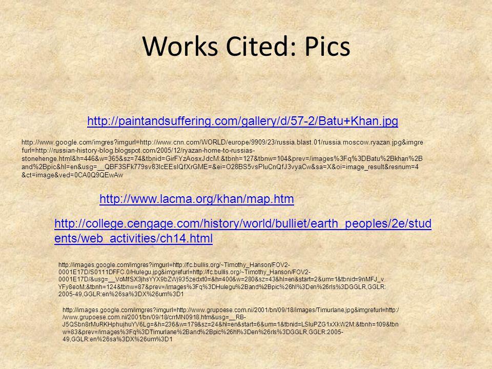Works Cited: Pics http://paintandsuffering.com/gallery/d/57-2/Batu+Khan.jpg http://www.google.com/imgres?imgurl=http://www.cnn.com/WORLD/europe/9909/2