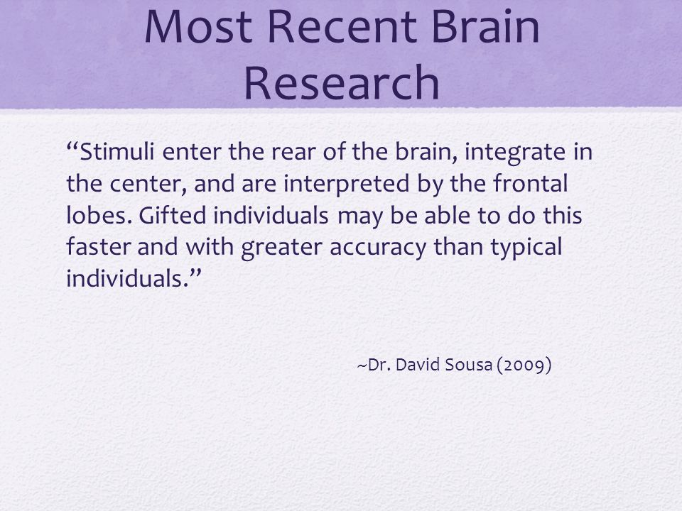Most Recent Brain Research Stimuli enter the rear of the brain, integrate in the center, and are interpreted by the frontal lobes.