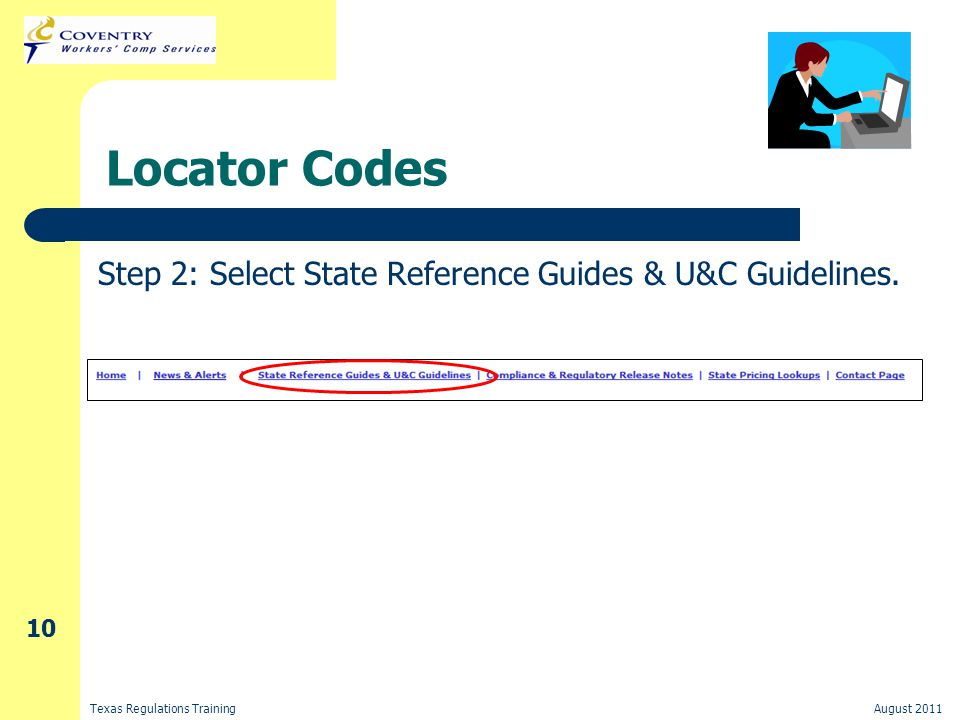 Texas Regulations TrainingAugust 2011 10 Locator Codes Step 2: Select State Reference Guides & U&C Guidelines.