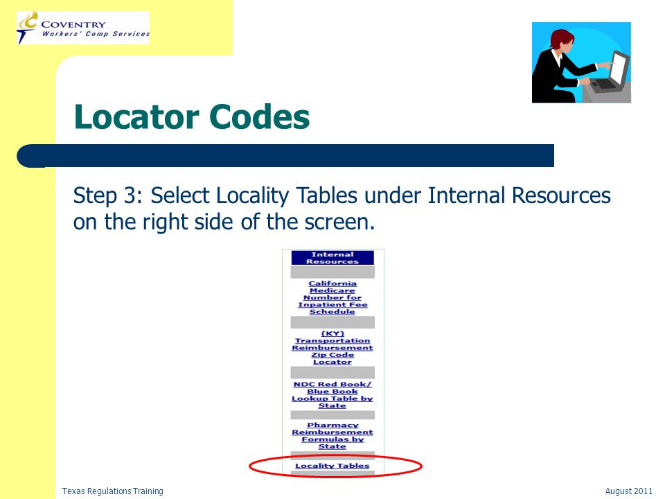 Texas Regulations TrainingAugust 2011 Locator Codes Step 3: Select Locality Tables under Internal Resources on the right side of the screen.