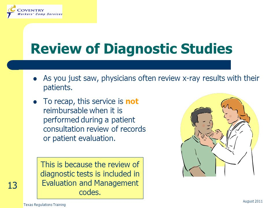Texas Regulations Training August 2011 13 Review of Diagnostic Studies As you just saw, physicians often review x-ray results with their patients.
