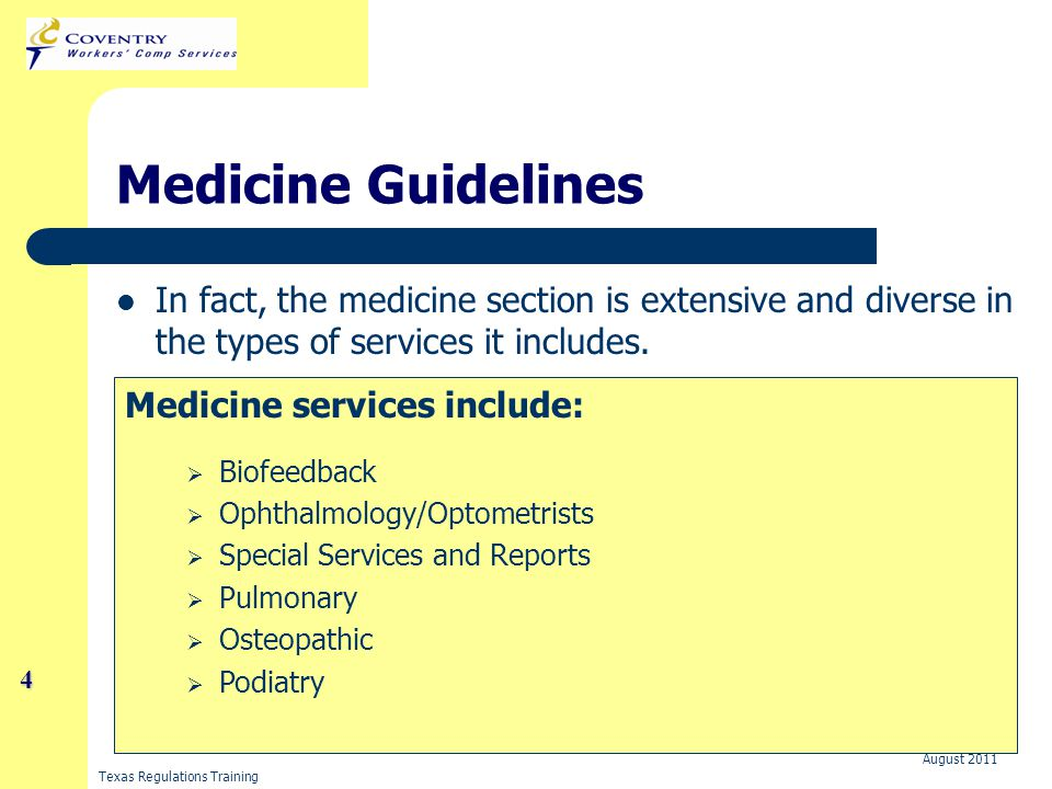 Texas Regulations Training August 2011 5 Medicine Guidelines Some of these services are more common on workers' compensation bills than others.