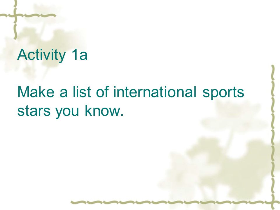 Activity 1a Make a list of international sports stars you know.
