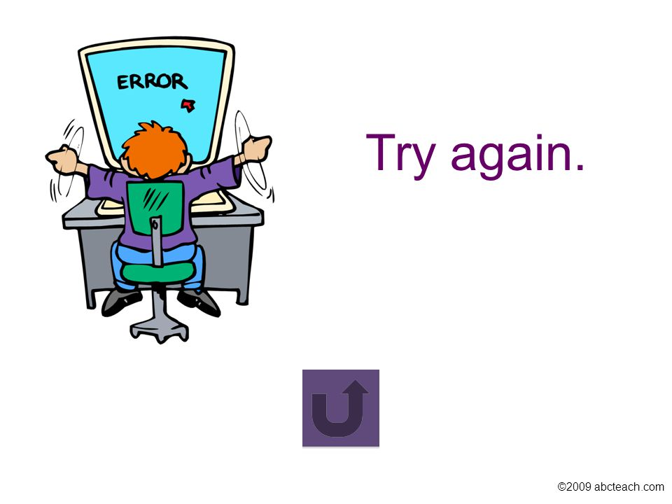 ©2009 abcteach.com Try again.
