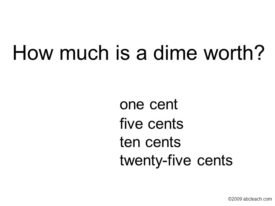 How much is a dime worth one cent five cents ten cents twenty-five cents ©2009 abcteach.com