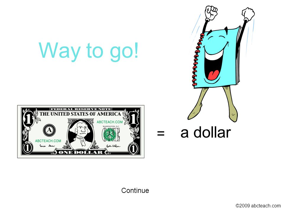 Continue ©2009 abcteach.com = a dollar Way to go!