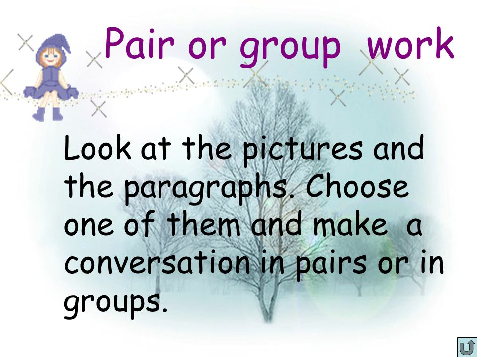 Pair or group work Look at the pictures and the paragraphs. Choose one of them and make a conversation in pairs or in groups.