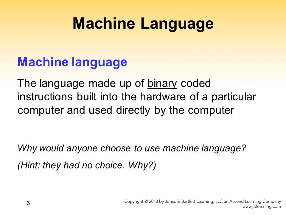 3 Machine Language Machine language The language made up of binary coded instructions built into the hardware of a particular computer and used direct