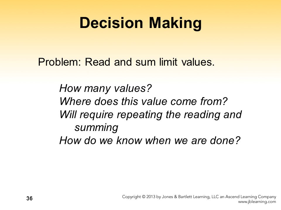 36 Decision Making Problem: Read and sum limit values. How many values? Where does this value come from? Will require repeating the reading and summin