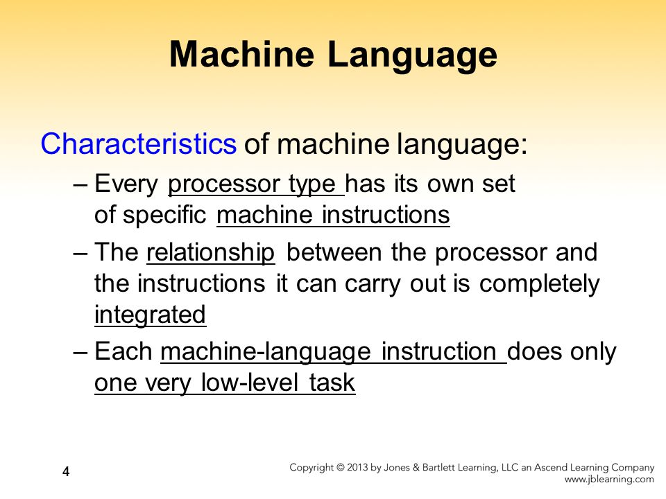 4 Machine Language Characteristics of machine language: –Every processor type has its own set of specific machine instructions –The relationship betwe