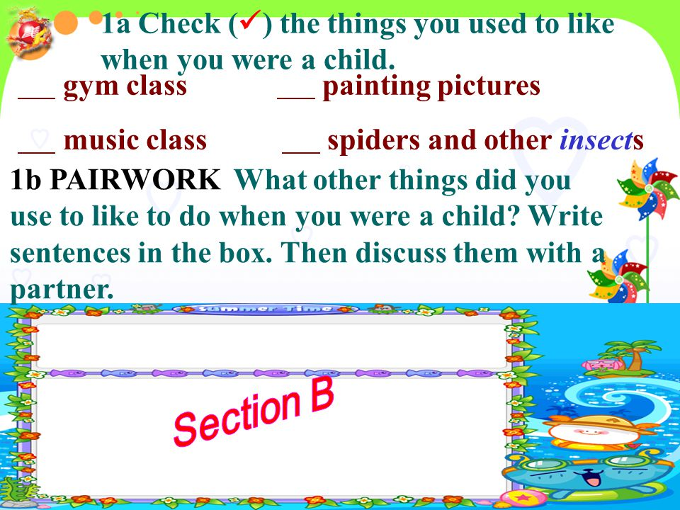 New words What did you use to like when you were a child? gym class, painting pictures, music class, insects